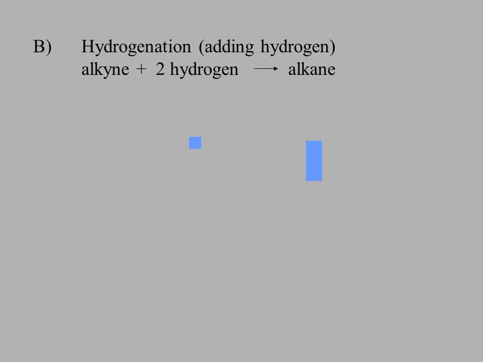 B) Hydrogenation (adding hydrogen)