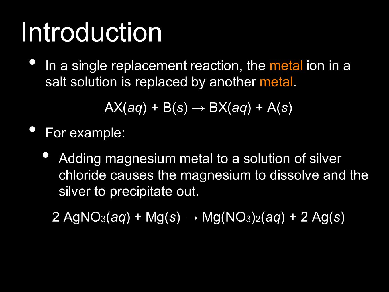 Introduction In a single replacement reaction, the metal ion in a salt solution is replaced by another metal.