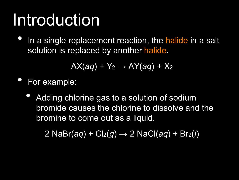 2 NaBr(aq) + Cl2(g) → 2 NaCl(aq) + Br2(l)