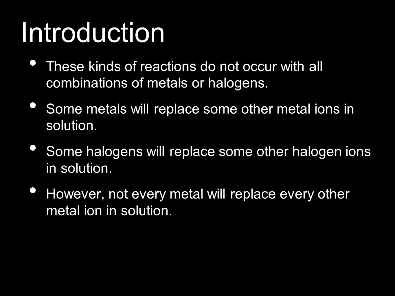 Introduction These kinds of reactions do not occur with all combinations of metals or halogens.