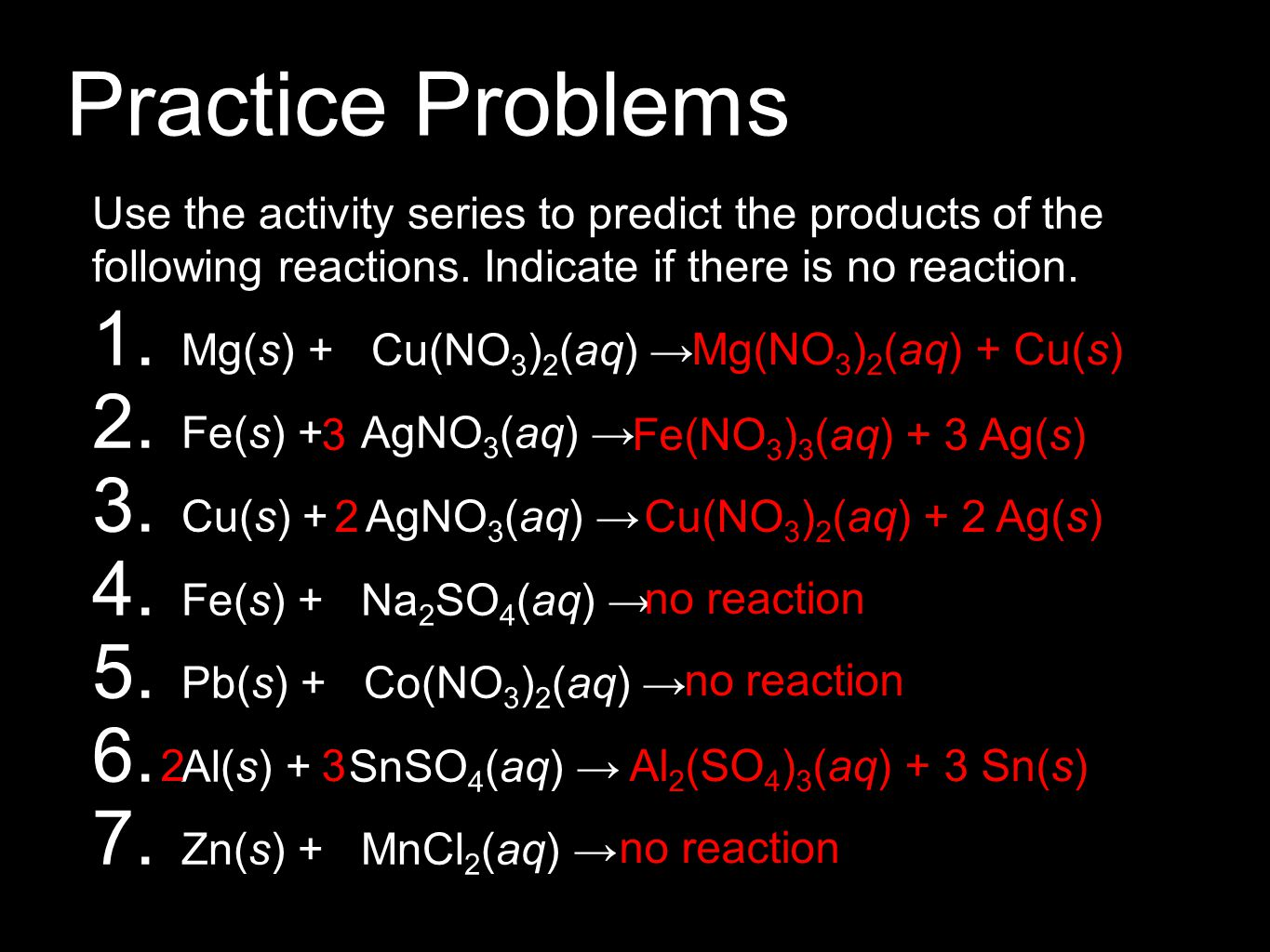 Practice Problems Use the activity series to predict the products of the following reactions. Indicate if there is no reaction.