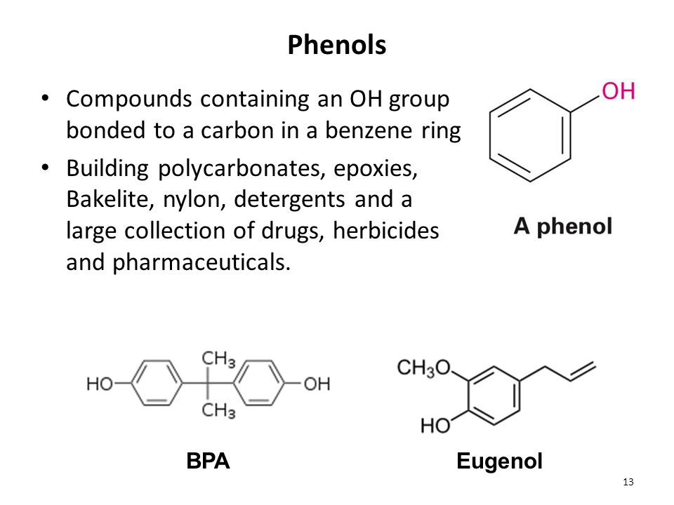 Phenols Compounds containing an OH group bonded to a carbon in a benzene ring.