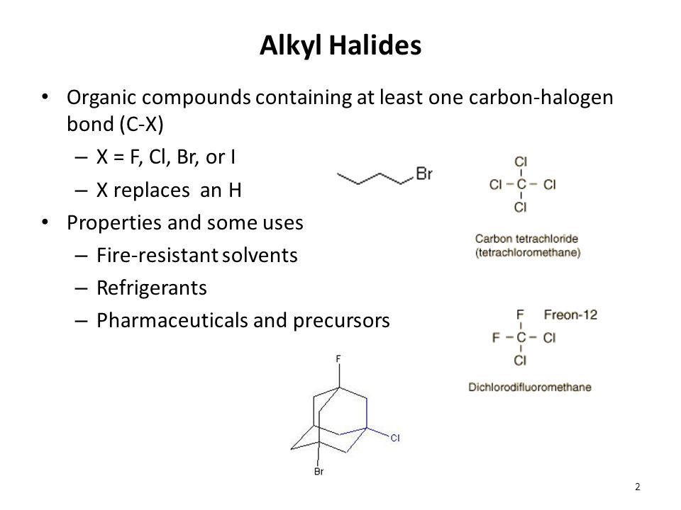Alkyl Halides Organic compounds containing at least one carbon-halogen bond (C-X) X = F, Cl, Br, or I.