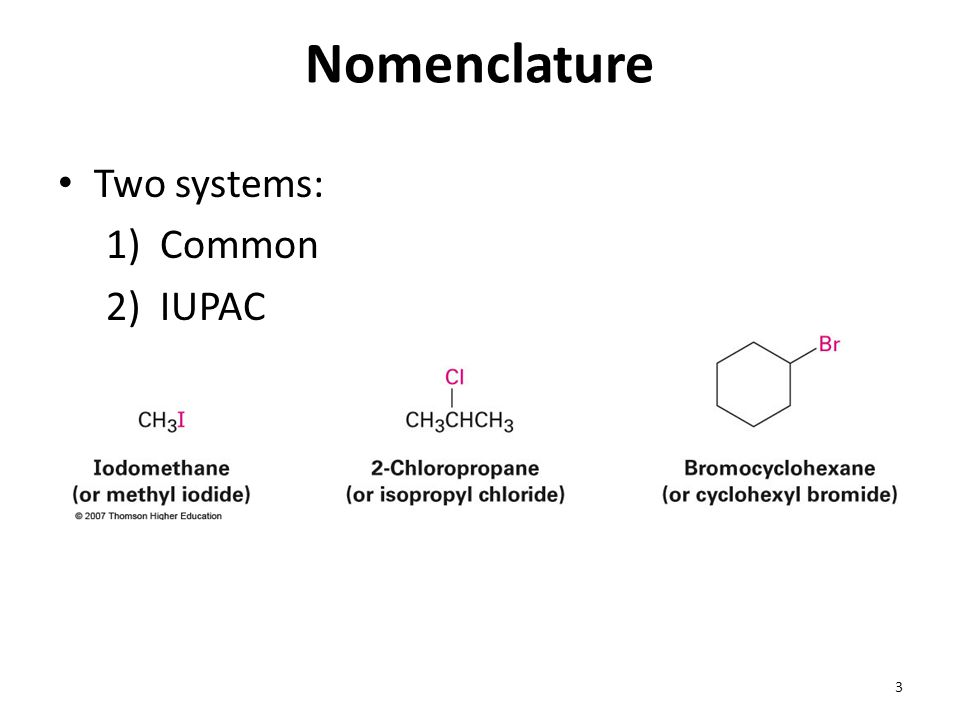 Nomenclature Two systems: Common IUPAC
