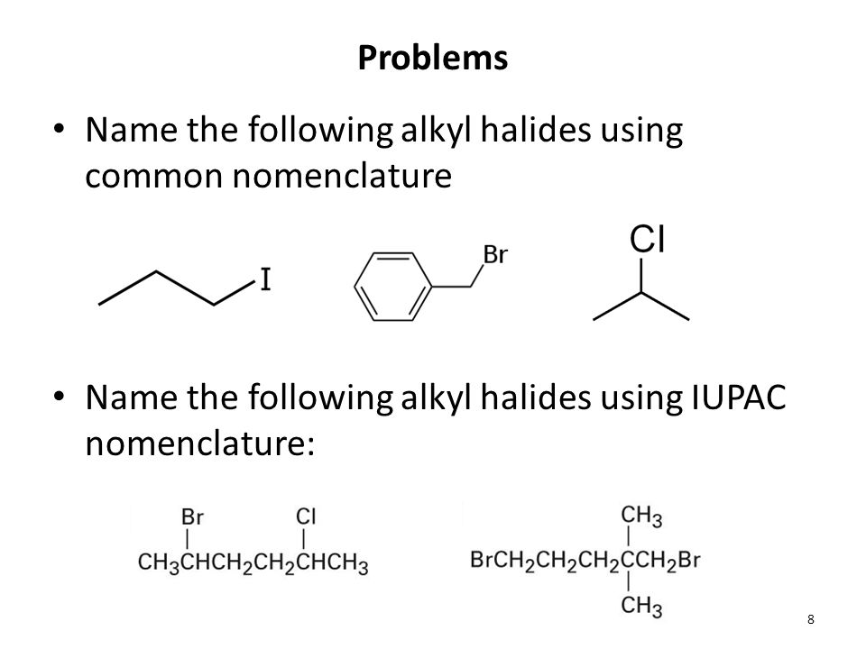 Problems Name the following alkyl halides using common nomenclature.