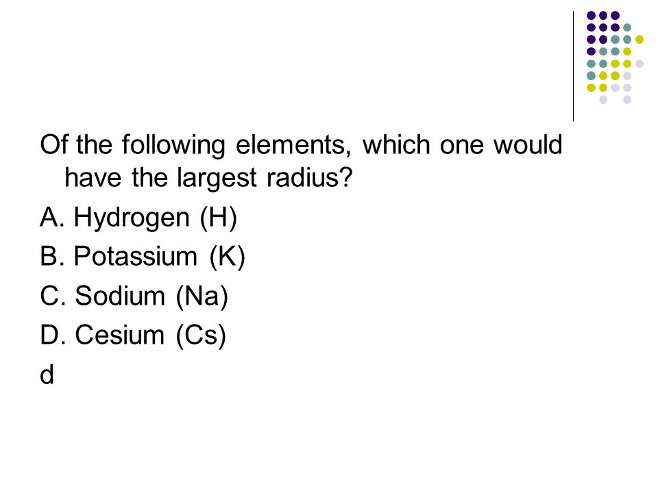Of the following elements, which one would have the largest radius