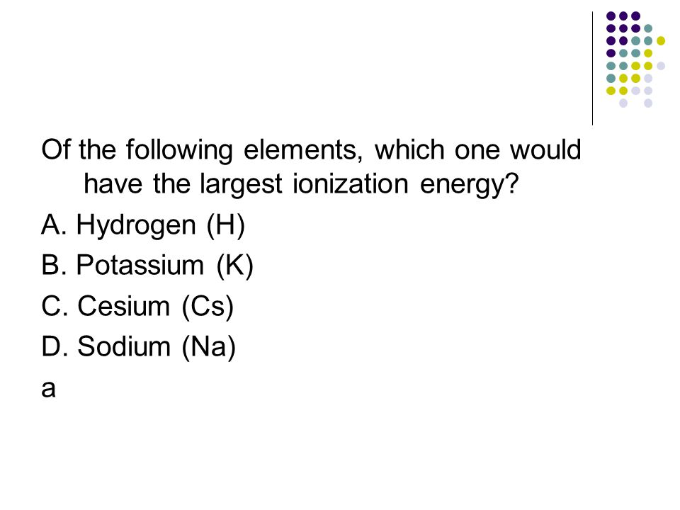 Of the following elements, which one would have the largest ionization energy