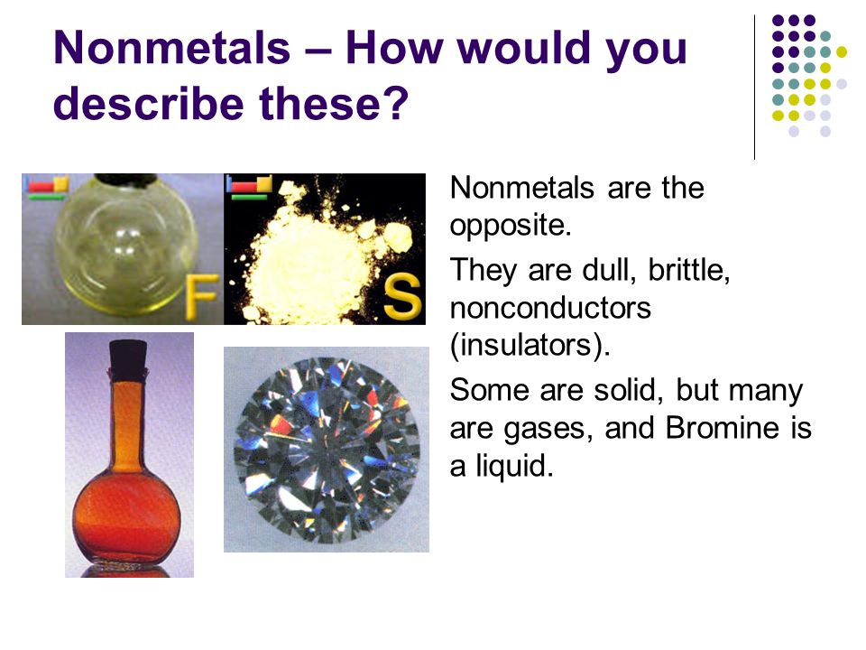 Nonmetals – How would you describe these