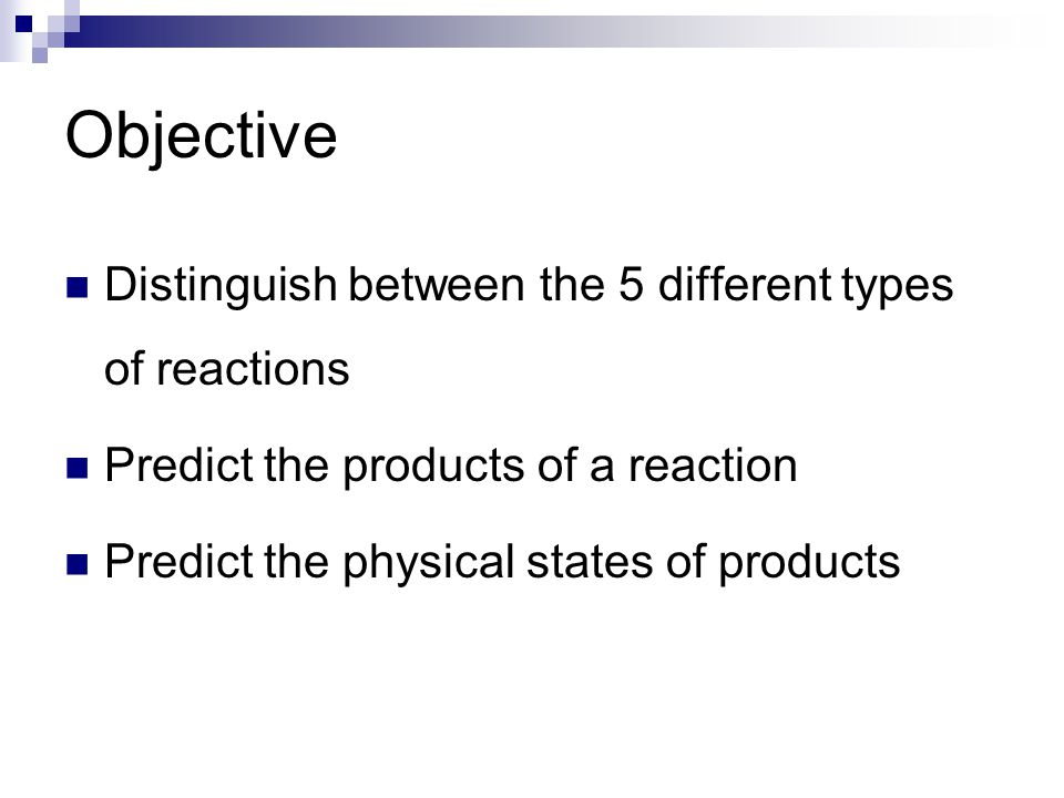 Objective Distinguish between the 5 different types of reactions