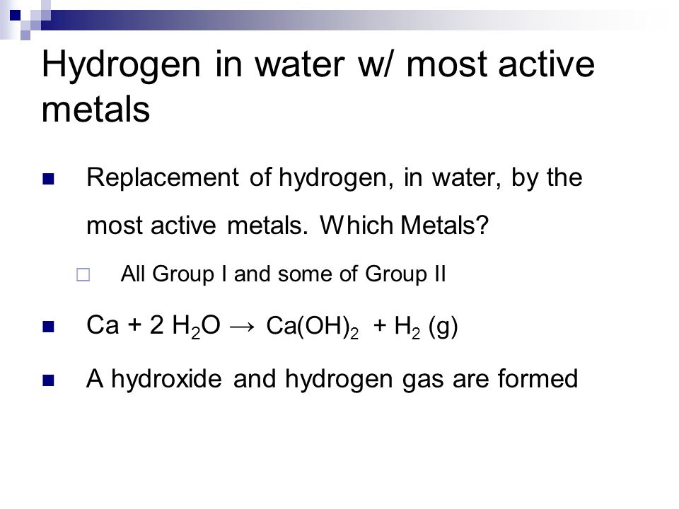 Hydrogen in water w/ most active metals