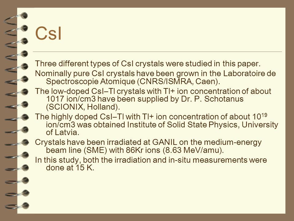 CsI Three different types of CsI crystals were studied in this paper.