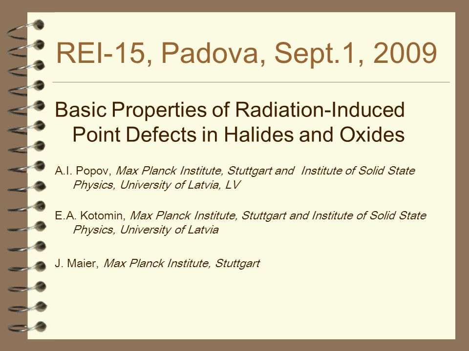 REI-15, Padova, Sept.1, 2009 Basic Properties of Radiation-Induced Point Defects in Halides and Oxides.