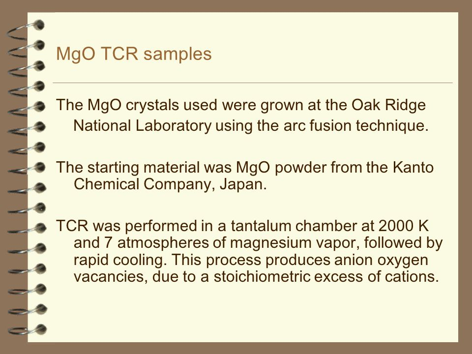MgO TCR samples The MgO crystals used were grown at the Oak Ridge