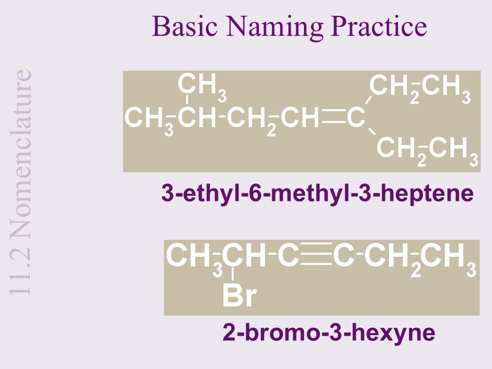 Basic Naming Practice 11.2 Nomenclature 3-ethyl-6-methyl-3-heptene