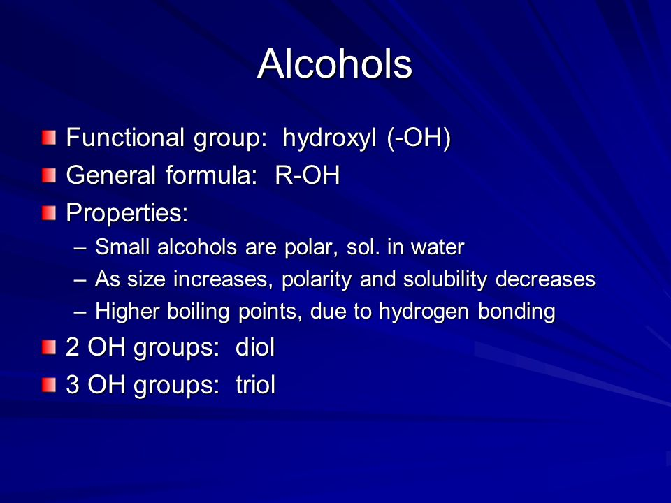 Alcohols Functional group: hydroxyl (-OH) General formula: R-OH