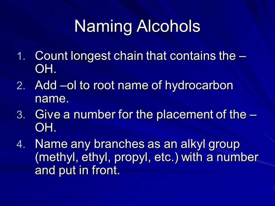 Naming Alcohols Count longest chain that contains the –OH.