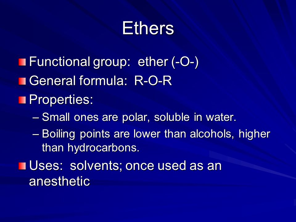 Ethers Functional group: ether (-O-) General formula: R-O-R