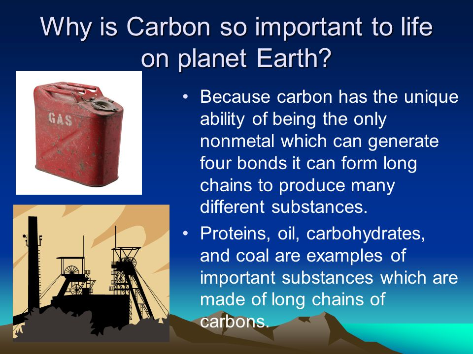 Why is Carbon so important to life on planet Earth