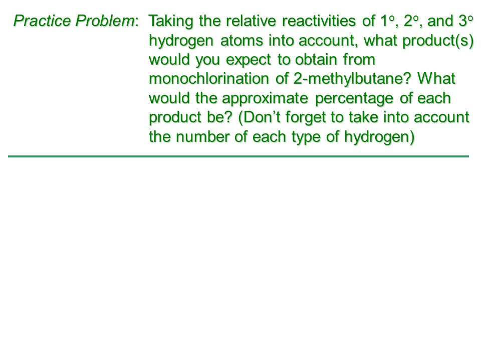 Practice Problem: Taking the relative reactivities of 1o, 2o, and 3o