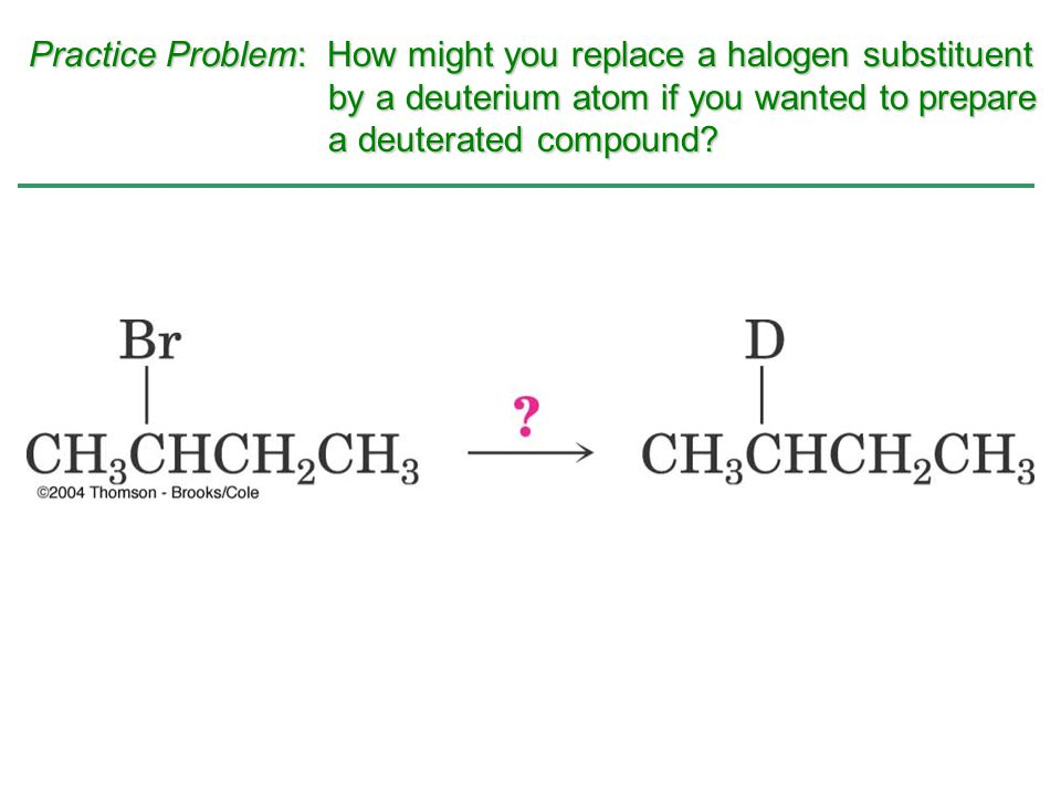 Practice Problem: How might you replace a halogen substituent