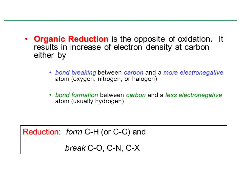 Organic Reduction is the opposite of oxidation
