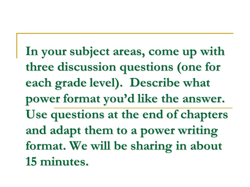 In your subject areas, come up with three discussion questions (one for each grade level).