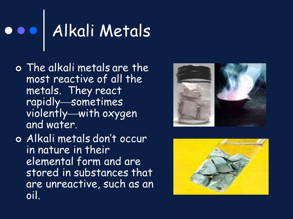 Alkali Metals The alkali metals are the most reactive of all the metals. They react rapidlysometimes violentlywith oxygen and water.