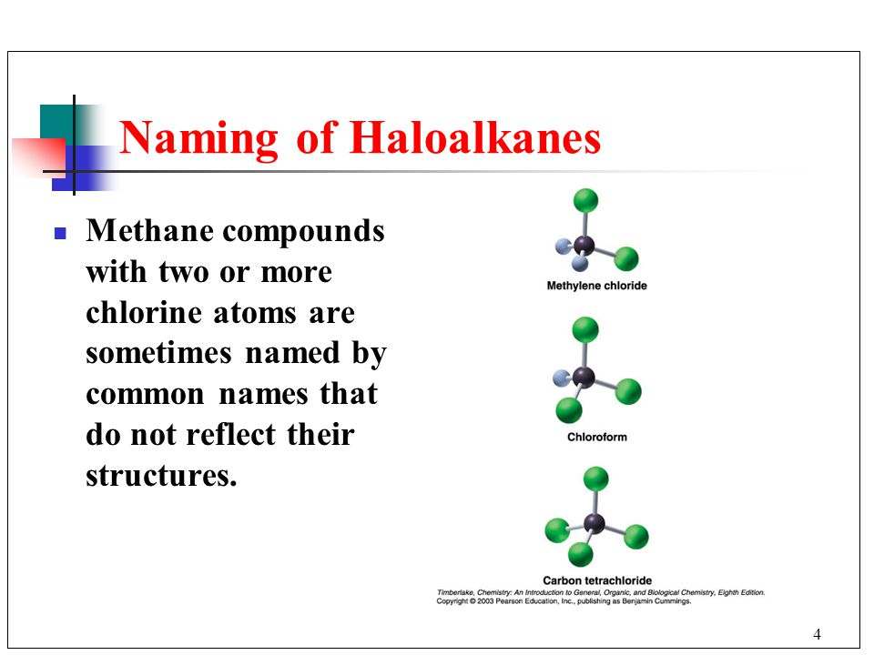 Naming of Haloalkanes Methane compounds with two or more chlorine atoms are sometimes named by common names that do not reflect their structures.