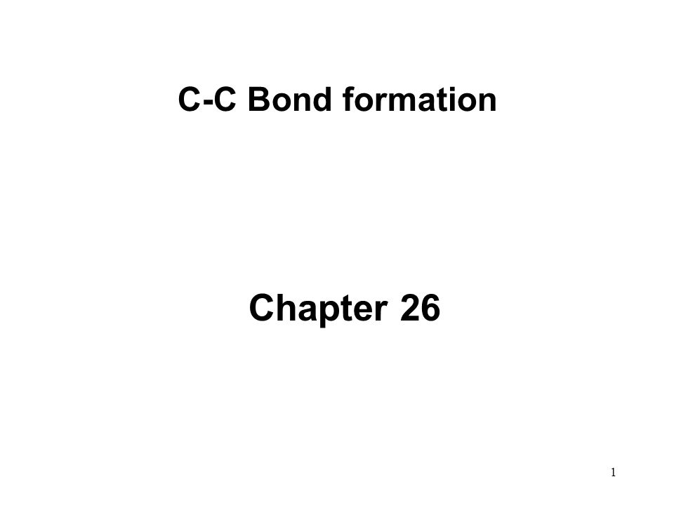 C-C Bond formation Chapter 26