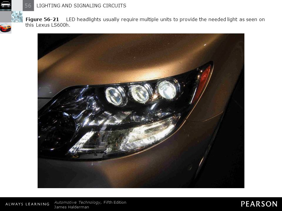 Figure 56-21 LED headlights usually require multiple units to provide the needed light as seen on this Lexus LS600h.