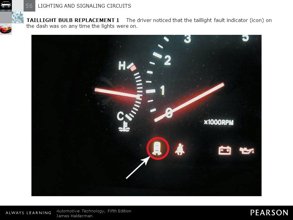 TAILLIGHT BULB REPLACEMENT 1 The driver noticed that the taillight fault indicator (icon) on the dash was on any time the lights were on.