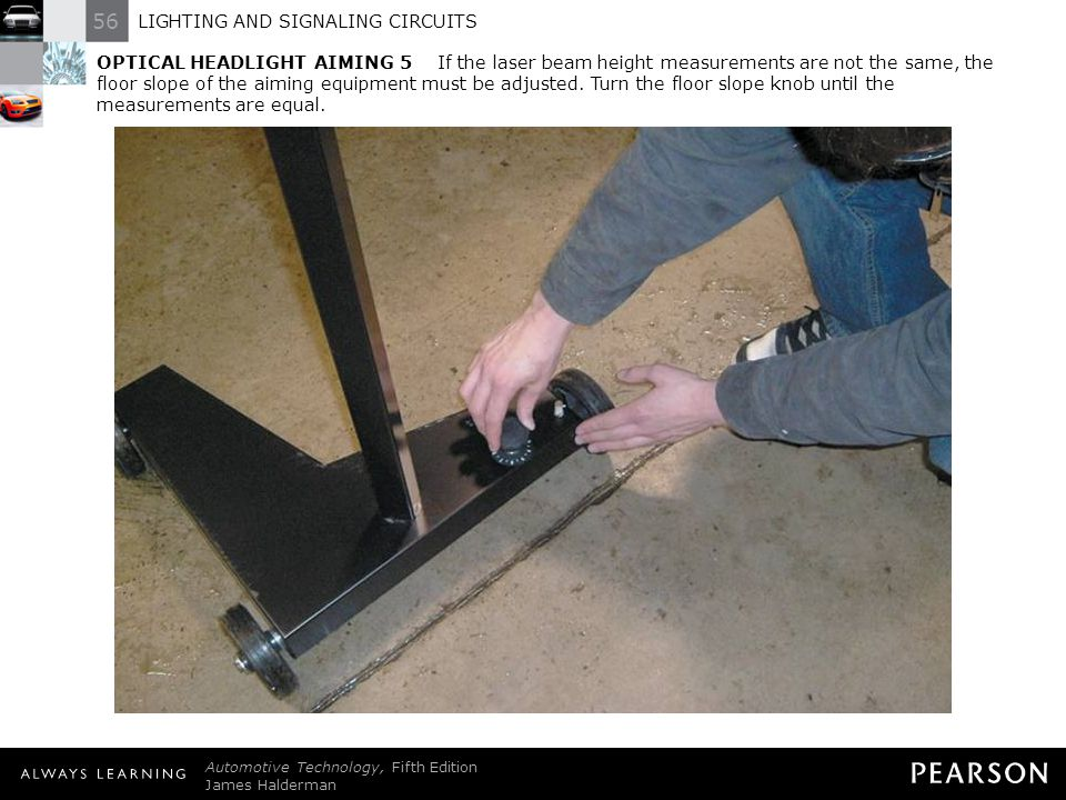 OPTICAL HEADLIGHT AIMING 5 If the laser beam height measurements are not the same, the floor slope of the aiming equipment must be adjusted. Turn the floor slope knob until the measurements are equal.