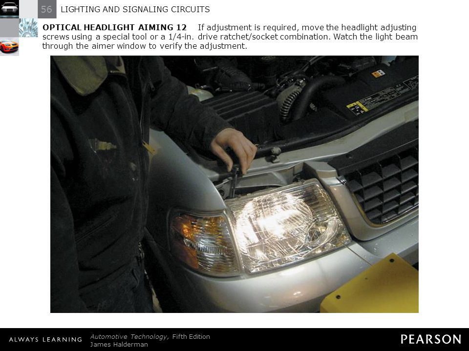 OPTICAL HEADLIGHT AIMING 12 If adjustment is required, move the headlight adjusting screws using a special tool or a 1/4-in. drive ratchet/socket combination. Watch the light beam through the aimer window to verify the adjustment.