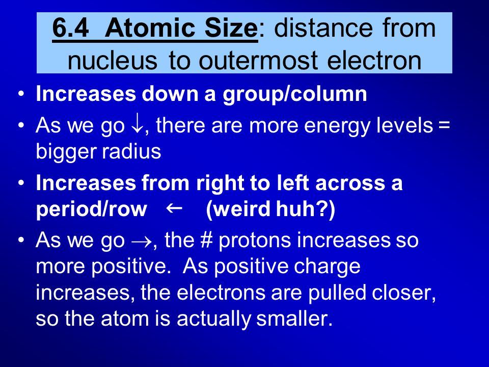 6.4 Atomic Size: distance from nucleus to outermost electron