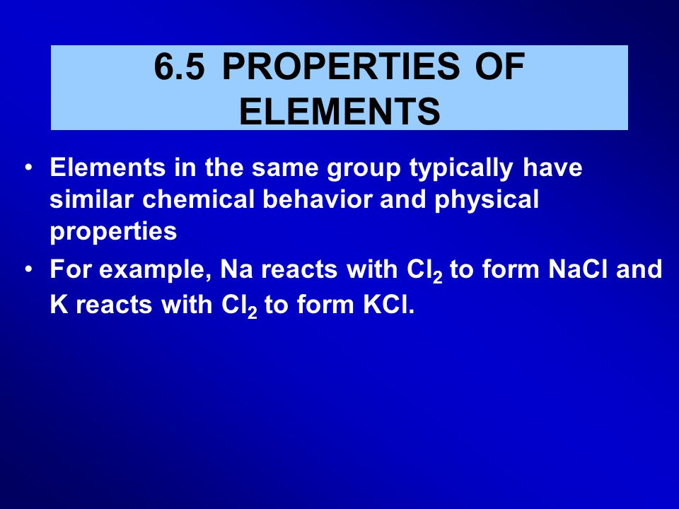 6.5 PROPERTIES OF ELEMENTS