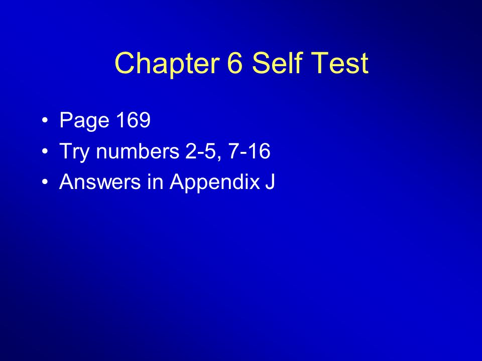 Chapter 6 Self Test Page 169 Try numbers 2-5, 7-16
