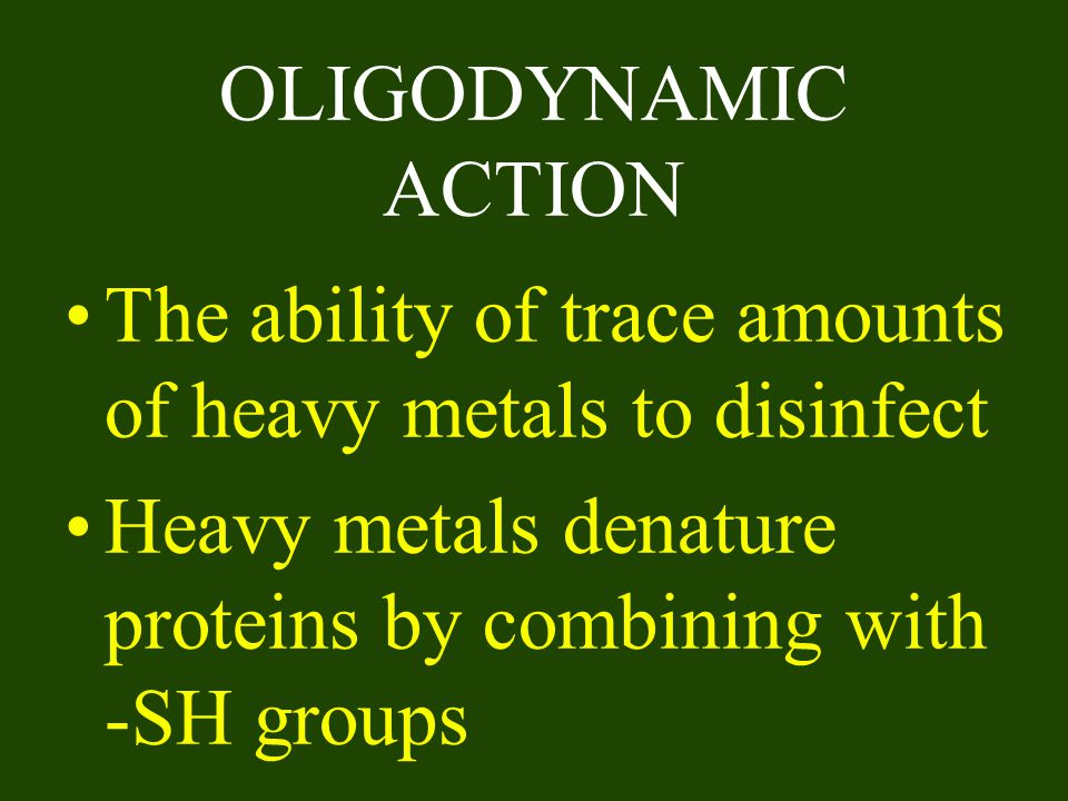 OLIGODYNAMIC ACTION The ability of trace amounts of heavy metals to disinfect.