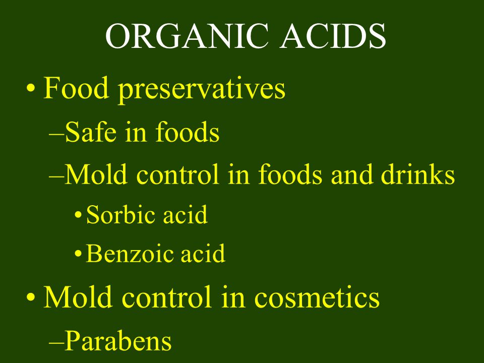 ORGANIC ACIDS Food preservatives Mold control in cosmetics