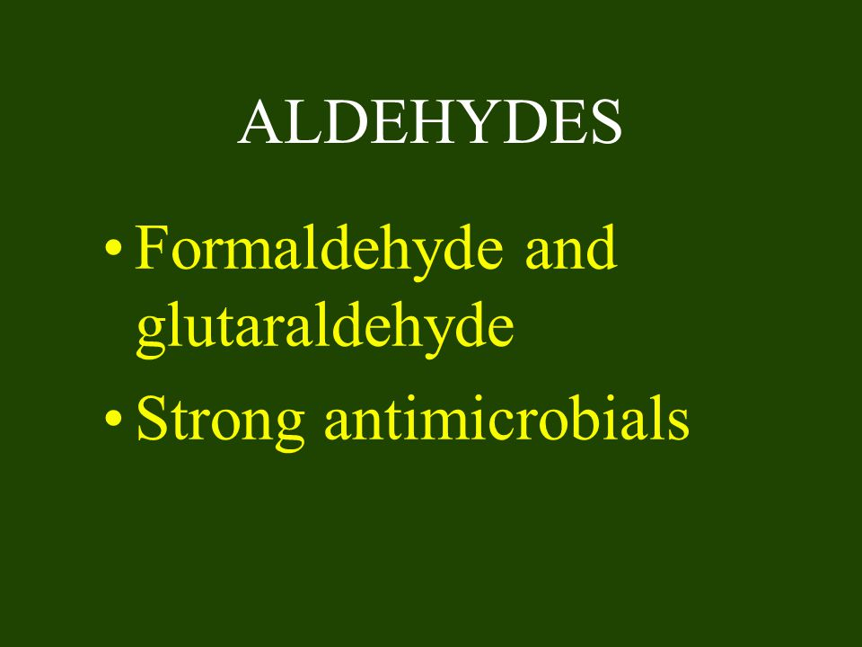 ALDEHYDES Formaldehyde and glutaraldehyde Strong antimicrobials