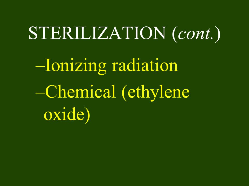 STERILIZATION (cont.) Ionizing radiation Chemical (ethylene oxide)