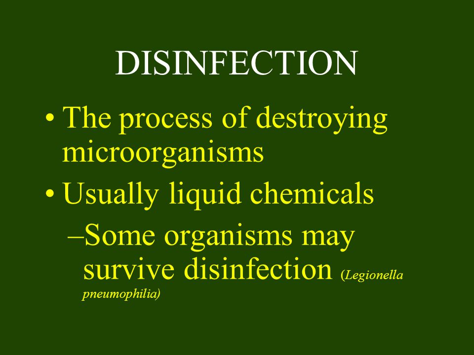 DISINFECTION The process of destroying microorganisms