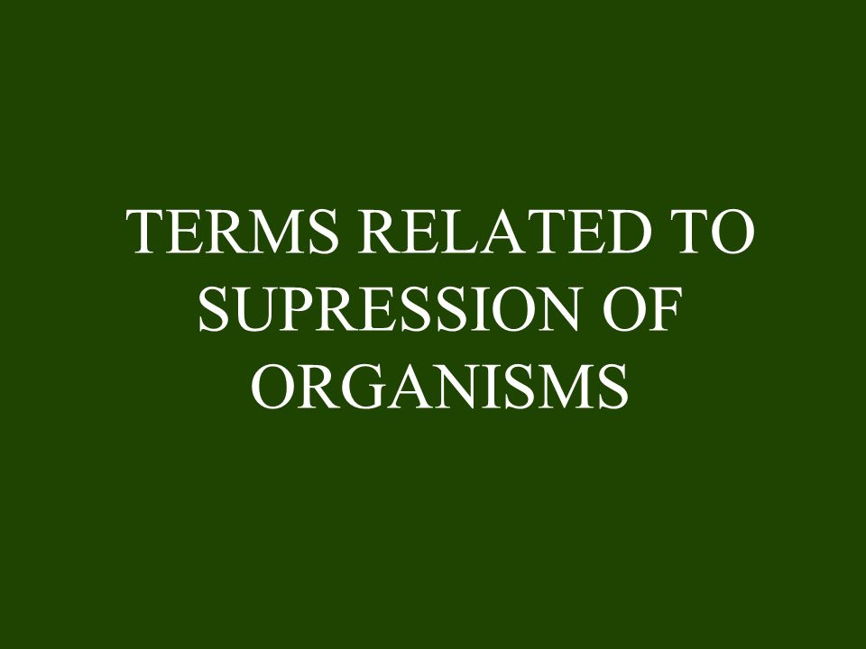 TERMS RELATED TO SUPRESSION OF ORGANISMS