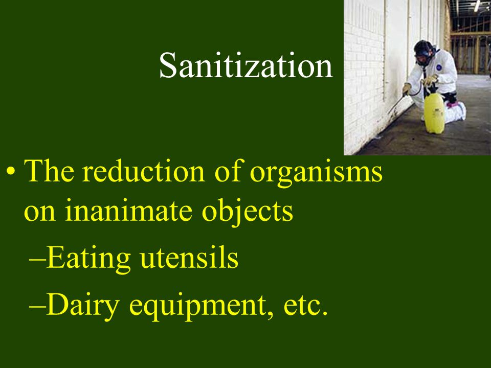 Sanitization The reduction of organisms on inanimate objects
