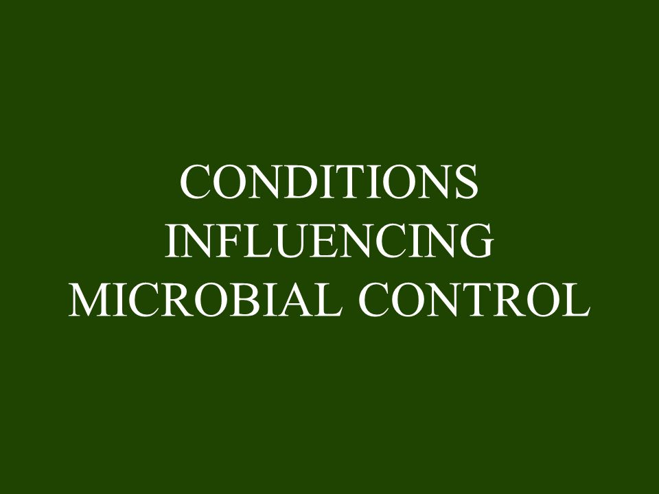 CONDITIONS INFLUENCING MICROBIAL CONTROL