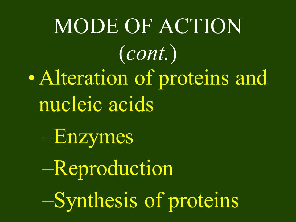 MODE OF ACTION (cont.) Alteration of proteins and nucleic acids.