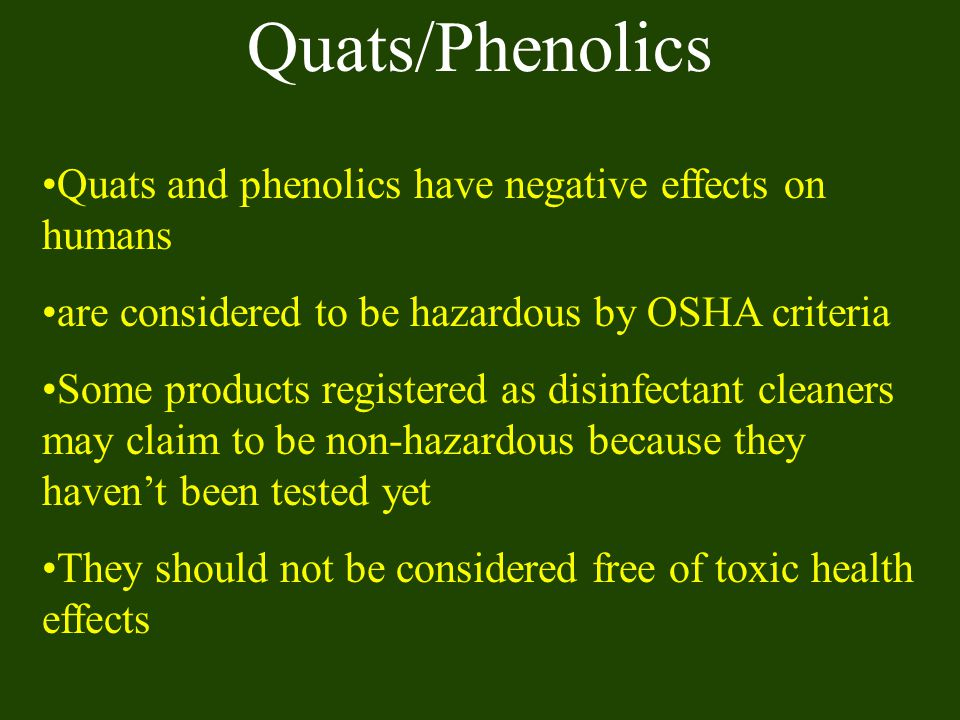 Quats/Phenolics Quats and phenolics have negative effects on humans