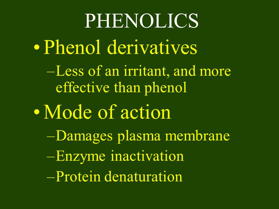 PHENOLICS Phenol derivatives Mode of action