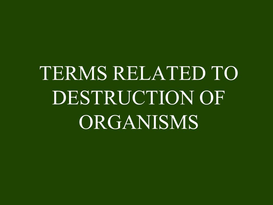 TERMS RELATED TO DESTRUCTION OF ORGANISMS