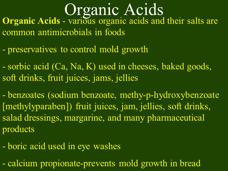 Organic Acids Organic Acids - various organic acids and their salts are common antimicrobials in foods.