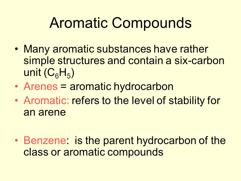 Aromatic Compounds Many aromatic substances have rather simple structures and contain a six-carbon unit (C6H5)
